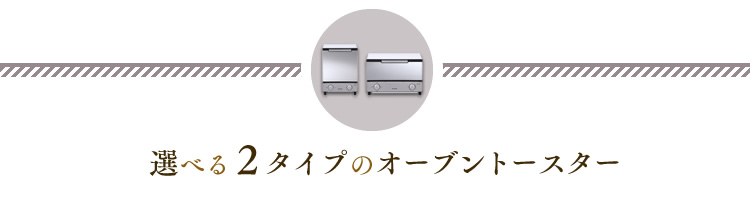 選べる2タイプのオーブントースター