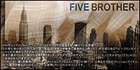 FIVE BROTHER/�ե����֥֥饶��